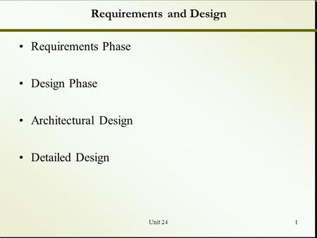 Unit 241 Requirements and Design Requirements Phase Design Phase Architectural Design Detailed Design.