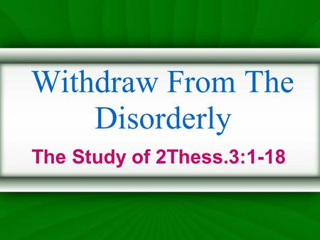 Withdraw From The Disorderly The Study of 2Thess.3:1-18.