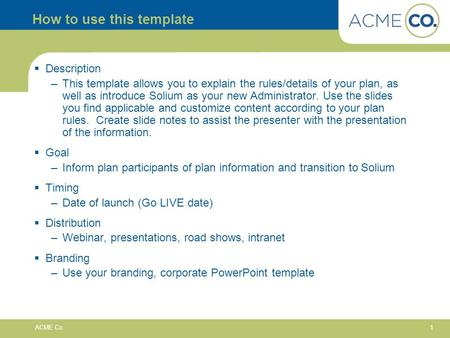 1 ACME Co. How to use this template  Description –This template allows you to explain the rules/details of your plan, as well as introduce Solium as your.