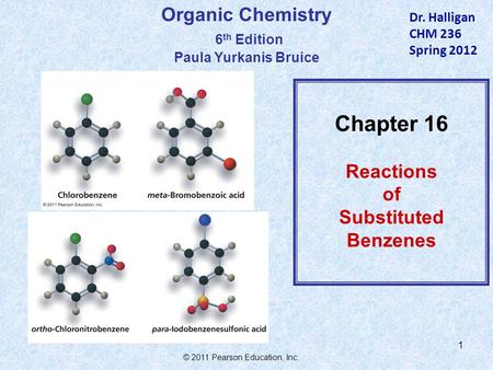 © 2011 Pearson Education, Inc. 1 Organic Chemistry 6 th Edition Paula Yurkanis Bruice Chapter 16 Reactions of Substituted Benzenes Dr. Halligan CHM 236.