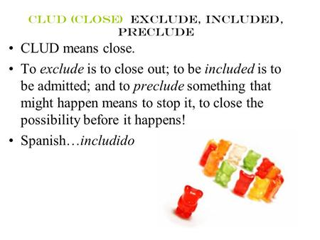 Clud (close) exclude, included, preclude CLUD means close. To exclude is to close out; to be included is to be admitted; and to preclude something that.