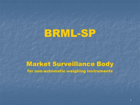 1 Market Surveillance Body for non-automatic weighing instruments BRML-SP.