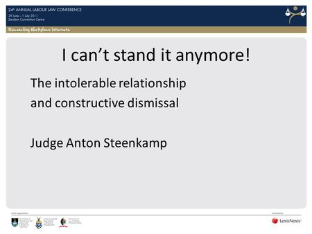 I can't stand it anymore! The intolerable relationship and constructive dismissal Judge Anton Steenkamp.