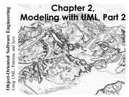 Using UML, Patterns, and Java Object-Oriented Software Engineering Chapter 2, Modeling with UML, Part 2.