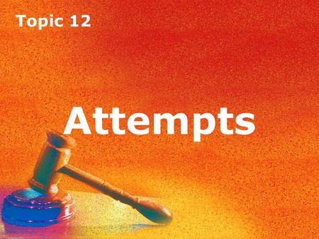 Topic 12 Attempts Topic 12 Attempts. Topic 12 Attempts Introduction If a defendant fully intends to commit a crime but for some reason fails to complete.