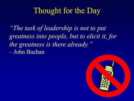 """The task of leadership is not to put greatness into people, but to elicit it, for the greatness is there already."" – John Buchan Thought for the Day."