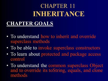 CHAPTER 11 INHERITANCE CHAPTER GOALS To understand how to inherit and override superclass methods To be able to invoke superclass constructors To learn.
