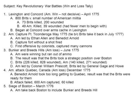 Subject: Key Revolutionary War Battles (Win and Loss Tally) 1.Lexington and Concord (Am. Win – not decisive) – April 1775 A.800 Brits v. small number of.