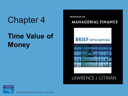 Copyright © 2009 Pearson Prentice Hall. All rights reserved. Chapter 4 Time Value of Money.