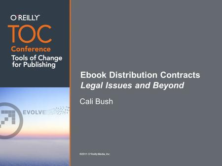 Ebook Distribution Contracts Legal Issues and Beyond Cali Bush ©2011 O'Reilly Media, Inc.