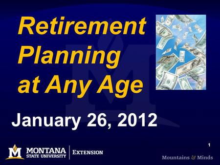 1 Retirement Planning at Any Age January 26, 2012.