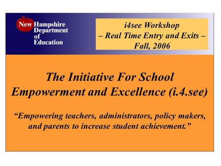 "The Initiative For School Empowerment and Excellence (i.4.see) ""Empowering teachers, administrators, policy makers, and parents to increase student achievement."""