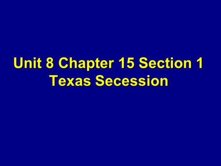Unit 8 Chapter 15 Section 1 Texas Secession. Objective: What are the five causes of the Civil War? What was the new Southern nation called? How did Texas.