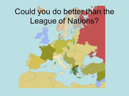 1 2 3 4 5 6 Could you do better than the League of Nations?