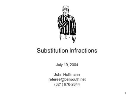 1 Substitution Infractions July 19, 2004 John Hoffmann (321) 676-2844.