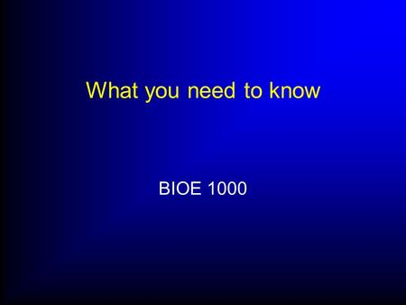 What you need to know BIOE 1000. We bring life to engineering! Your first week at UT You may have a lot of questions or even encountered a problem We.