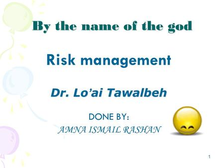 1 By the name of the god Risk management Dr. Lo ' ai Tawalbeh DONE BY: AMNA ISMAIL RASHAN.