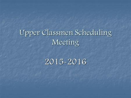 Upper Classmen Scheduling Meeting 2015-2016. TAKEAWAYS FROM TONIGHT:  Students need 25 credits to graduate.  Students can earn 7 credits each year.