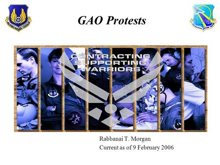 Rabbanai T. Morgan Current as of 9 February 2006 GAO Protests.