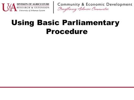 Using Basic Parliamentary Procedure. Reference &Disclaimer This presentation is based on Robert's Rules of Order, newly revised, 11 th edition (October.