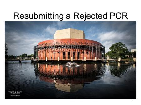 Resubmitting a Rejected PCR 1. A rejected PCR can be corrected and resubmitted through workflow. Attachments can also be corrected. A WITHDRAW button.