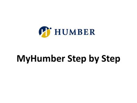 MyHumber Step by Step. Log in to humber.ca/MyHumber 2.