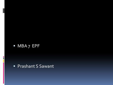  MBA 7 EPF  Prashant S Sawant. EPF  PPF available to all, even minors.  EPF available only to salaried employees  PPF is voluntary, EPF is mandatory.
