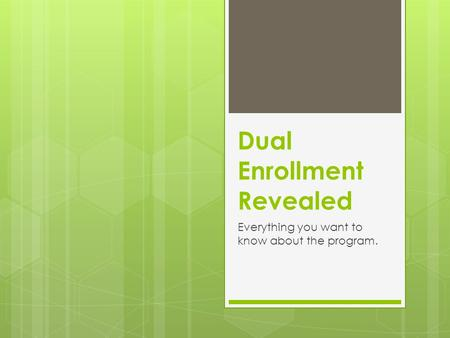 Dual Enrollment Revealed Everything you want to know about the program.