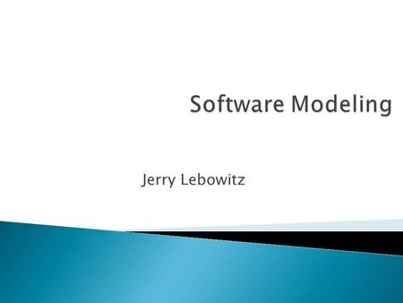 Software Modeling Jerry Lebowitz.