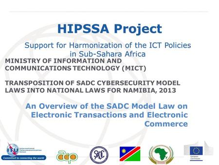 International Telecommunication Union HIPSSA Project Support for Harmonization of the ICT Policies in Sub-Sahara Africa.