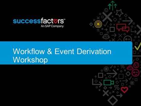 Workflow & Event Derivation Workshop