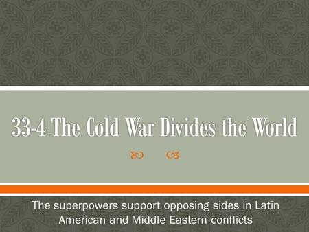  The superpowers support opposing sides in Latin American and Middle Eastern conflicts.