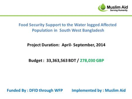 Food Security Support to the Water logged Affected Population in South West Bangladesh Project Duration: April- September, 2014 Funded By : DFID through.