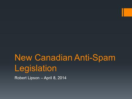 New Canadian Anti-Spam Legislation Robert Lipson – April 8, 2014.