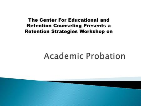 The Center For Educational and Retention Counseling Presents a Retention Strategies Workshop on.