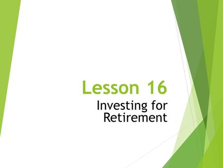 Lesson 16 Investing for Retirement. Key Terms  401(k) Plan  Annuity  Defined-Benefit Plan  Defined- Contribution Plan  Employer- Sponsored Retirement.