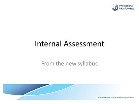 Internal Assessment From the new syllabus. Purpose The internal assessment is compulsory for both SL and HL students. SL Internal assessment requires.