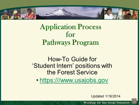Updated 1/16/2014 How-To Guide for 'Student Intern' positions with the Forest Service https:///www.usajobs.gov Application Process for Pathways Program.