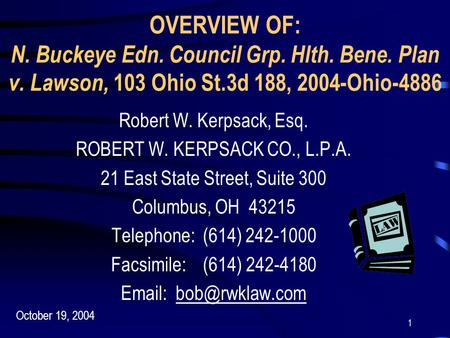 1 OVERVIEW OF: N. Buckeye Edn. Council Grp. Hlth. Bene. Plan v. Lawson, 103 Ohio St.3d 188, 2004-Ohio-4886 Robert W. Kerpsack, Esq. ROBERT W. KERPSACK.