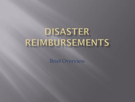 Brief Overview.  FEMA  Federal Emergency Management Agency    FHWA ER  Federal Highway Administration – Emergency Relief 