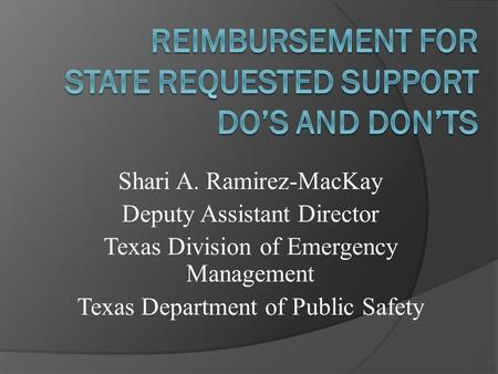Shari A. Ramirez-MacKay Deputy Assistant Director Texas Division of Emergency Management Texas Department of Public Safety.