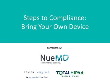 Steps to Compliance: Bring Your Own Device PRESENTED BY.