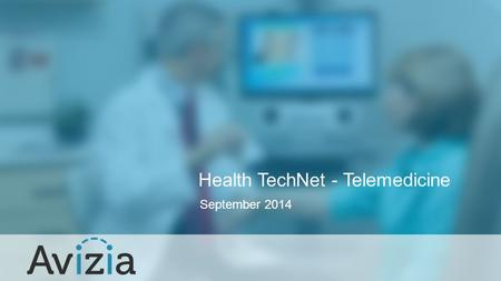 September 2014 Health TechNet - Telemedicine. Background Founded in April 2013 from a successful business unit within Cisco Systems Provider of industry.