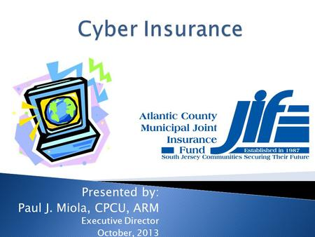 Presented by: Paul J. Miola, CPCU, ARM Executive Director October, 2013.