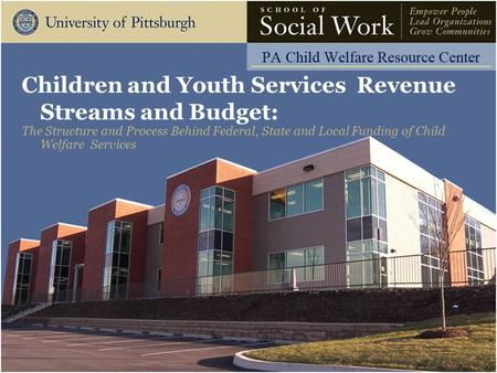 Children and Youth Services Revenue Streams and Budget: The Structure and Process Behind Federal, State and Local Funding of Child Welfare Services.