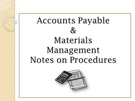 Accounts Payable & Materials Management Notes on Procedures.