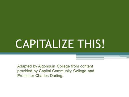 CAPITALIZE THIS! Adapted by Algonquin College from content provided by Capital Community College and Professor Charles Darling.