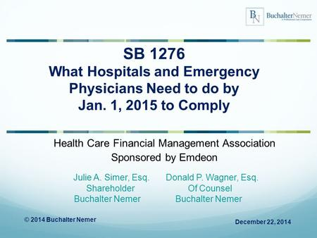 Health Care Financial Management Association Sponsored by Emdeon December 22, 2014 Julie A. Simer, Esq. Donald P. Wagner, Esq. Shareholder Of Counsel Buchalter.