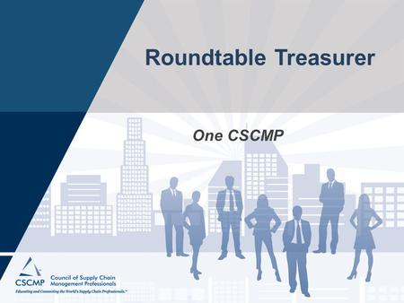 Roundtable Treasurer One CSCMP. Agenda & Acronyms Agenda People to know Facts & Resources Treasurer Responsibilities & Activities Sponsorships Acronyms.
