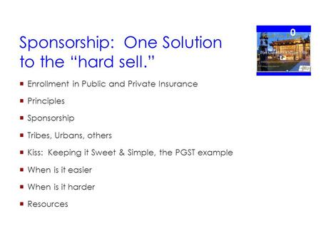 "Sponsorship: One Solution to the ""hard sell.""  Enrollment in Public and Private Insurance  Principles  Sponsorship  Tribes, Urbans, others  Kiss:"